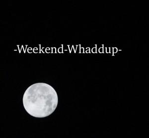 weekend_whaddup_moon